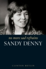Image for No more sad refrains  : the life and times of Sandy Denny