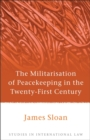 Image for The militarisation of peacekeeping in the twenty-first century