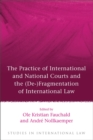 Image for The practice of international and national courts and the (de-)fragmentation of international law
