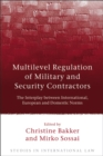 Image for Multilevel regulation of military and security contractors  : the interplay between international, European and domestic norms