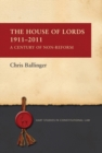 Image for The House of Lords, 1911-2011  : a century of non-reform