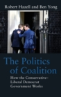 Image for The politics of coalition  : how the Conservative-Liberal Democrat government works