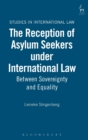 Image for The reception of asylum seekers under international law  : between sovereignty and equality