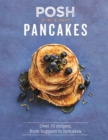 Image for Posh pancakes  : over 70 recipes, from hoppers to hotcakes