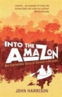Image for Into the Amazon  : an incredible story of survival in the jungle