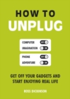 Image for How to unplug  : get off your gadgets and start enjoying real life