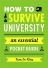 How to survive university  : an essential pocket guide - King, Tamsin