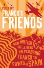 Image for Franco's friends: how British intelligence helped bring Franco to power in Spain