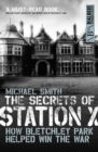 Image for The secrets of station X: how the Bletchley Park codebreakers helped win the war