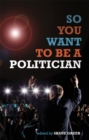 Image for So you want to be a politician