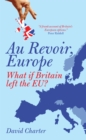 Image for Au revoir, Europe: what if Britain left the EU?