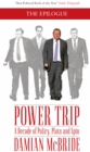 Image for Power trip: a decade of policy, plots and spin