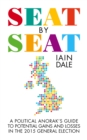 Image for Seat by Seat: The Political Anorak's Guide to Potential Gains and Losses in the 2015 General Election
