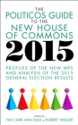 Image for The politicos guide to the House of Commons  : profiles of the new MPs and analysis of the 2015 general election results