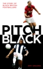 Image for Pitch black: the story of black British footballers