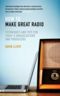 Image for How to make great radio: techniques and tips for today's broadcasters and producers