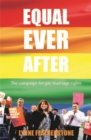 Image for Equal ever after  : the campaign for gay marriage rights