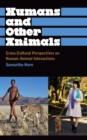 Image for Humans and other animals: cross-cultural perspectives on human-animal interactions