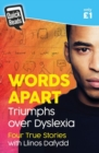 Image for Words apart  : triumphs over dyslexia