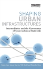 Image for Shaping urban infrastructures  : intermediaries and the governance of socio-technical networks