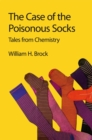 Image for The case of the poisonous socks  : tales from chemistry