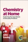Image for Chemistry at home  : exploring the ingredients in everyday products