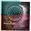 Image for Shape of light  : 100 years of photography and abstract art