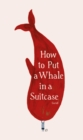 Image for How to put a whale in a suitcase