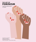Image for The art of feminism  : images that shaped the fight for equality