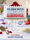 Image for The great British bake off  : how to turn everyday bakes into showstoppers