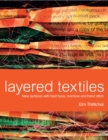 Image for Layered textiles  : new surfaces with heat tools, machine and hand stitch