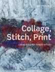 Image for Collage, stitch, print  : collagraphy for textile artists