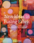 Image for New ideas in fusing fabric  : Cutting, bonding and mark-making with the soldering iron