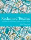 Image for Reclaimed textiles  : techniques for paper, stitch, plastic and mixed media