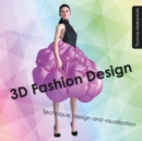 Image for 3D fashion design  : technique, design and visualization