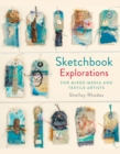 Image for Sketchbook explorations  : for mixed-media and textile artists