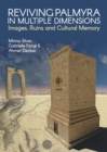 Image for Reviving Palmyra in multiple dimensions  : images, ruins and cultural memory