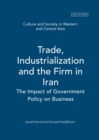 Image for Trade, industrialization and the firm in Iran  : the impact of government policy on business