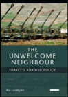 Image for The unwelcome neighbour  : Turkey's Kurdish policy