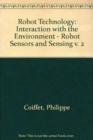 Image for Robot Technology : v. 2 : Interaction with the Environment - Robot Sensors and Sensing
