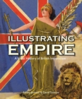 Image for Illustrating empire  : a visual history of British imperialism