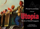 Image for Postcards from Utopia : The Art of Political Propaganda