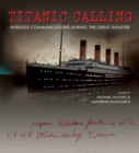 Image for Titanic calling  : wireless communications during the great disaster