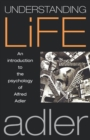 Image for Understanding life  : an introduction to the psychology of Alfred Adler