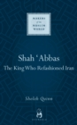 Image for Shah Abbas  : the king who refashioned Iran