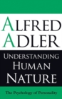 Image for Understanding human nature  : Alfred Adler on the psychology of personality