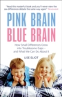 Image for Pink brain, blue brain  : how small differences grow into troublesome gaps - and what we can do about it