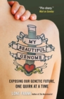 Image for My beautiful genome  : exposing our genetic future, one quirk at a time