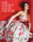 Image for The golden age of couture  : Paris and London, 1947-57