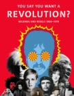 Image for You say you want a revolution?  : records and rebels 1966-1970